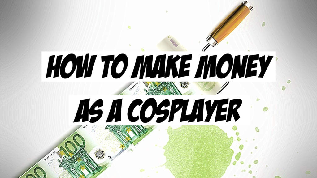 How To Make Money As A Cosplayer
