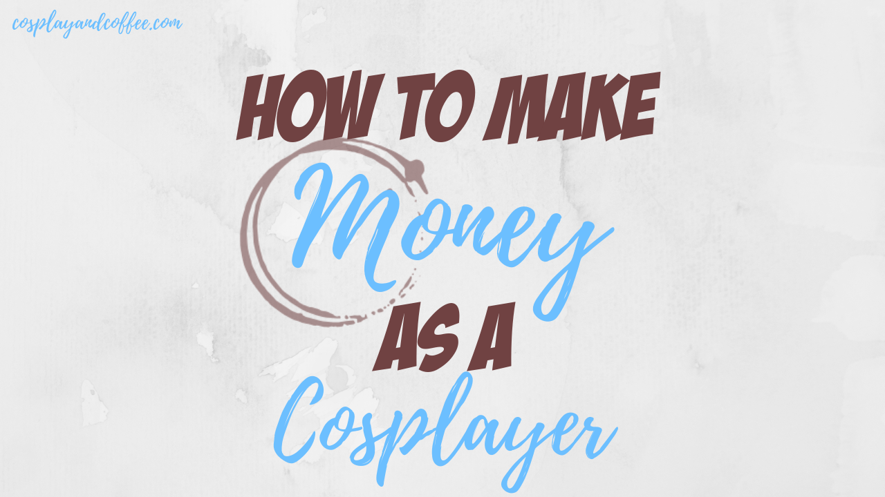 10 ways to make money as a cosplayer