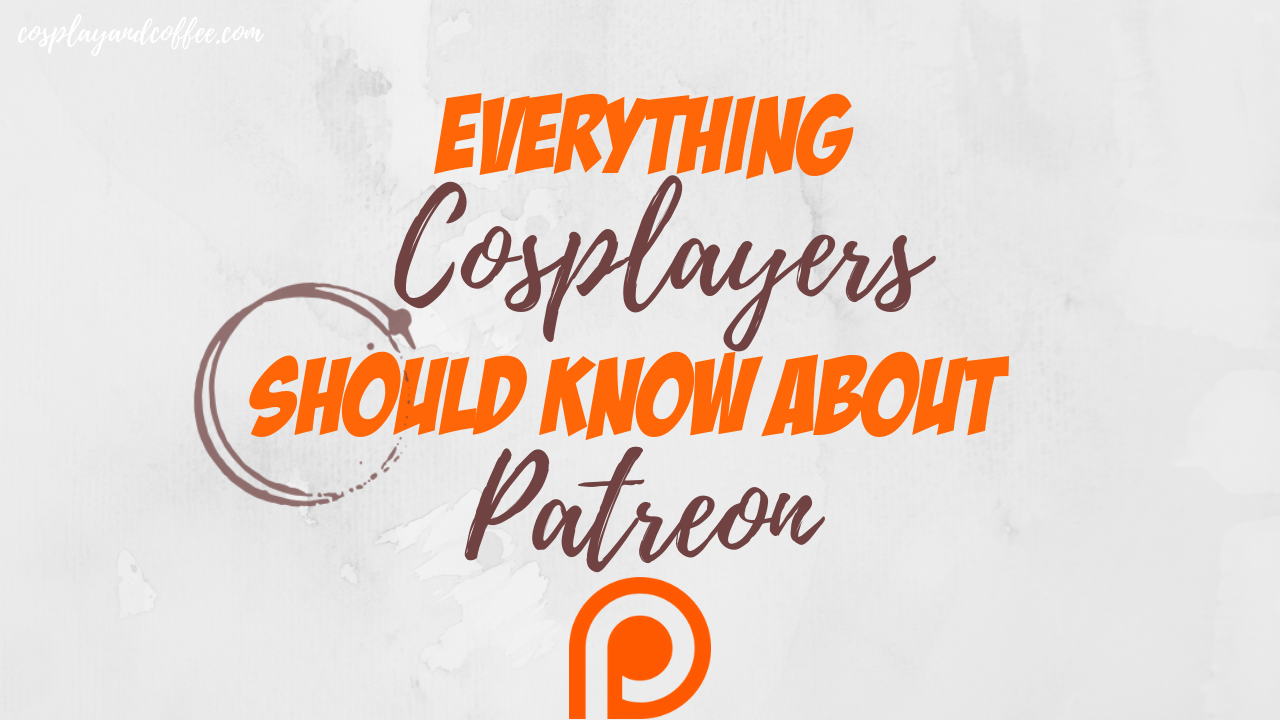 Everything Cosplayers Should Know About Patreon